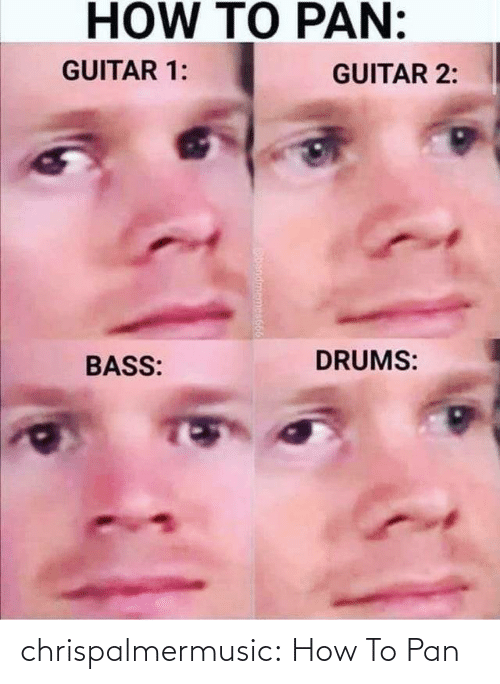 Guitar: HOW TO PAN:  GUITAR 1:  GUITAR 2:  DRUMS:  BASS:  ndmemes666 chrispalmermusic:  How To Pan