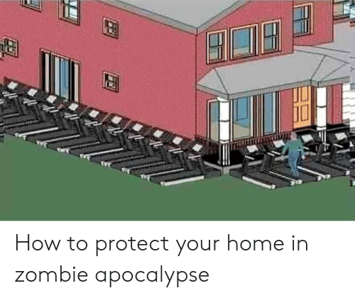 Home, How To, and Zombie: How to protect your home in zombie apocalypse