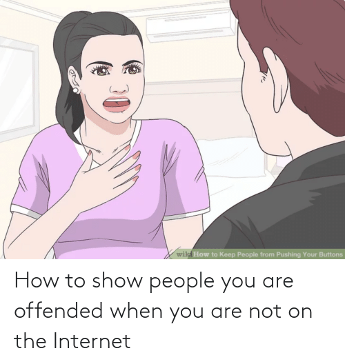 Are Not: How to show people you are offended when you are not on the Internet