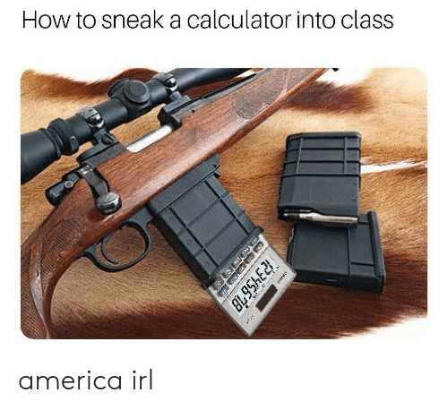 Calculator: How to sneaka calculator into class  B95hE america irl