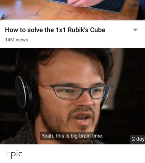 Yeah, Brain, and How To: How to solve the 1x1 Rubik's Cube  14M views  Yeah, this is big brain time.  2 day Epic