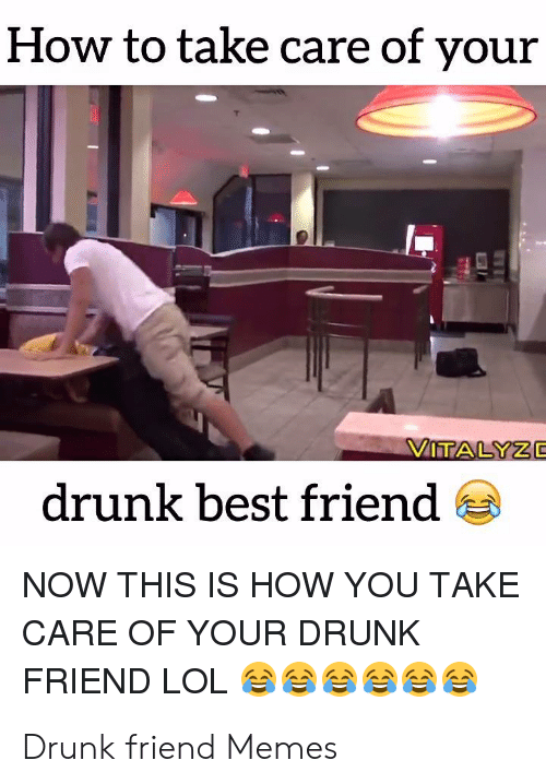 How To Take Care Of Your Viitalyze Drunk Best Friend Now This Is