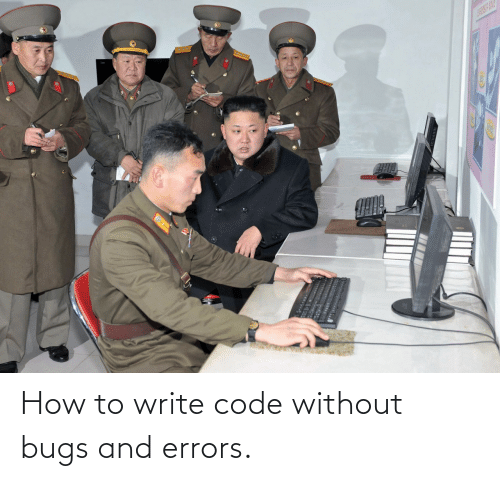 Errors: How to write code without bugs and errors.