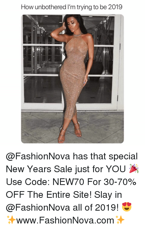 Funny, Memes, and How: How unbothered I'm trying to be 2019 @FashionNova has that special New Years Sale just for YOU 🎉 Use Code: NEW70 For 30-70% OFF The Entire Site! Slay in @FashionNova all of 2019! 😍 ✨www.FashionNova.com✨