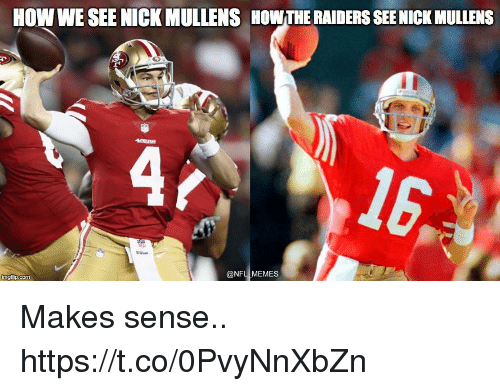 Football, Memes, and Nfl: HOW WE SEE NICK MULLENS  HOW THE RAIDERS SEE NICK MULLENS  @NFL MEMES Makes sense.. https://t.co/0PvyNnXbZn