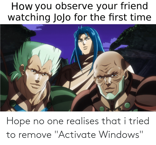 """Activate Windows: How you observe your friend  watching JoJo for the first time Hope no one realises that i tried to remove """"Activate Windows"""""""