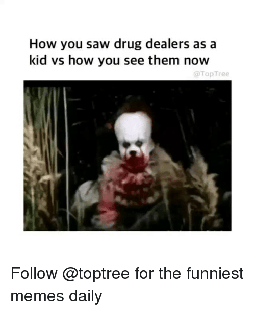 Kid Vs: How you saw drug dealers as a  kid vs how you see them now  TopTree Follow @toptree for the funniest memes daily