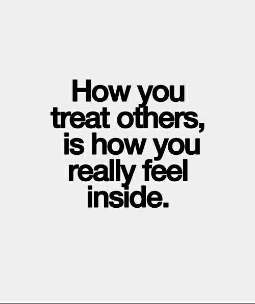How, You, and Inside: How  you  treat others,  is how you  really feel  inside.