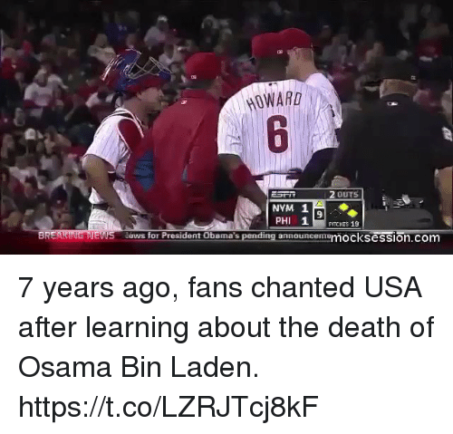 Memes, Osama Bin Laden, and Death: HOWARD  2 oUTS  NYM 1  PHI 1 PITCHES 19  9  ews for President Obama's pending anno  ding announcememocksession.com 7 years ago, fans chanted USA after learning about the death of Osama Bin Laden. https://t.co/LZRJTcj8kF