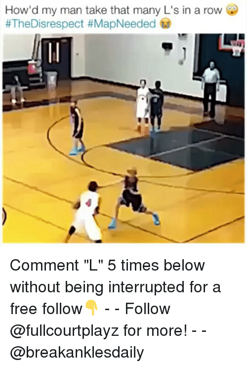 """Rowing: How'd my man take that many L's in a row  8TheDsrespect #MapNeeded  0 Comment """"L"""" 5 times below without being interrupted for a free follow👇 - - Follow @fullcourtplayz for more! - - @breakanklesdaily"""