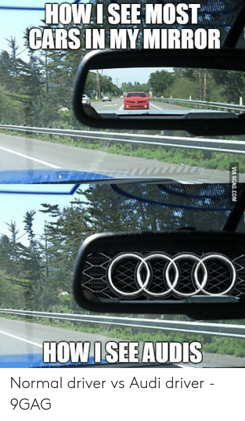 Anime Mercedes Meme: HOWISEE MOST  CARSIN MY MIRROR  HOWISEEAUDIS Normal driver vs Audi driver - 9GAG