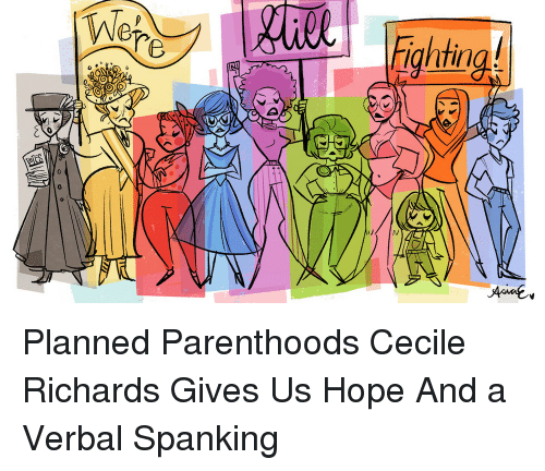 spanking: htin Planned Parenthoods Cecile Richards Gives Us Hope And a Verbal Spanking