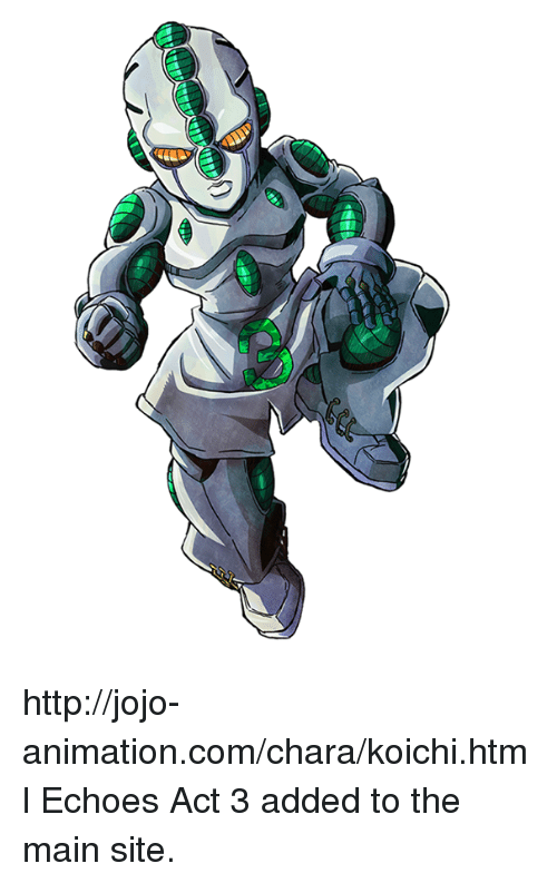 Animals, Anime, and Dank: http://jojo-animation.com/chara/koichi.html Echoes Act 3 added to the main site.