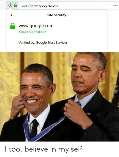 google.com: https://www.google.com  <  Site Security  www.google.com  Secure Connection  Verified by: Google Trust Services I too, believe in my self