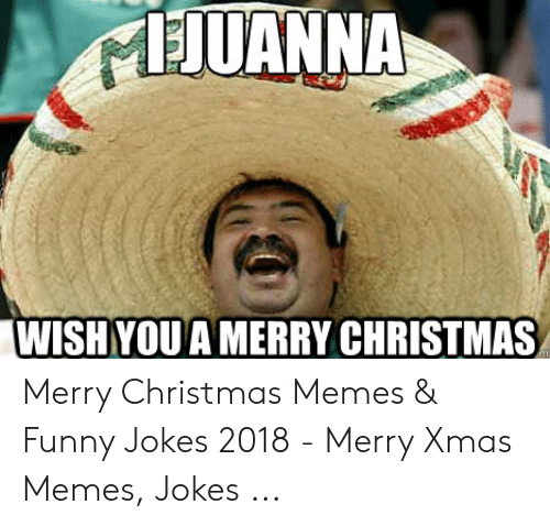 Christmas, Funny, and Funny Jokes: HUANNA  WISH YOU A MERRY CHRISTMAS Merry Christmas Memes & Funny Jokes 2018 - Merry Xmas Memes, Jokes ...