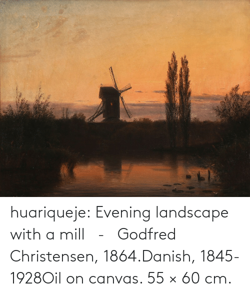 evening: huariqueje:    Evening landscape with a mill   -   Godfred Christensen, 1864.Danish, 1845-1928Oil on canvas. 55 × 60 cm.