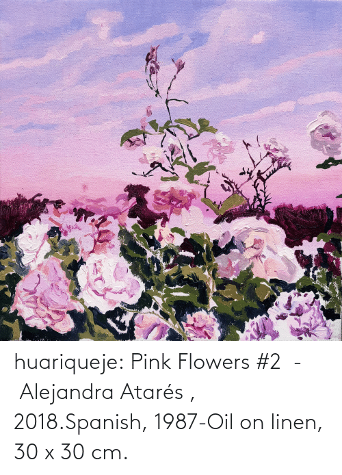 Flowers: huariqueje:  Pink Flowers #2  -  Alejandra Atarés , 2018.Spanish, 1987-Oil on linen, 30 x 30 cm.