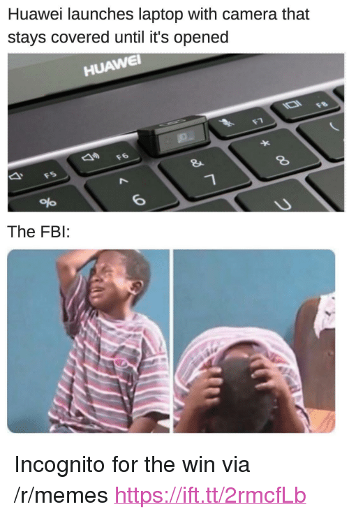 """Fbi, Memes, and Camera: Huawei launches laptop with camera that  stays covered until it's opened  HUAWEI  t1  F6  8  6  The FBI: <p>Incognito for the win via /r/memes <a href=""""https://ift.tt/2rmcfLb"""">https://ift.tt/2rmcfLb</a></p>"""