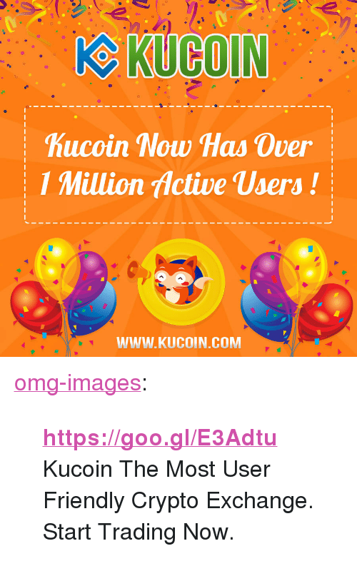 """Crypto: hucoin Now Has Over  1 Million Active Users!  WWW.KUCOIN.COM <p><a href=""""https://omg-images.tumblr.com/post/169616215267/httpsgoogle3adtu-kucoin-the-most-user"""" class=""""tumblr_blog"""">omg-images</a>:</p> <blockquote><p>  <a href=""""https://goo.gl/E3Adtu""""><b><a href=""""https://goo.gl/E3Adtu"""">https://goo.gl/E3Adtu</a></b></a><br/>Kucoin The Most User Friendly Crypto Exchange.<br/>Start Trading Now.  <br/></p></blockquote>"""
