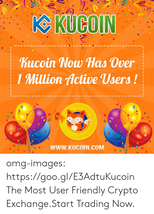 Crypto: hucoin Now Has Over  1 Million Active Users!  WWW.KUCOIN.COM omg-images:   https://goo.gl/E3AdtuKucoin The Most User Friendly Crypto Exchange.Start Trading Now.