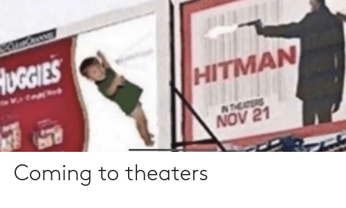hitman: HUGGIES  HITMAN  NTEAERS  NOV 21 Coming to theaters