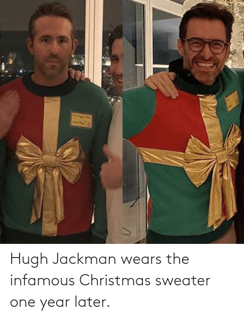 Infamous: Hugh Jackman wears the infamous Christmas sweater one year later.