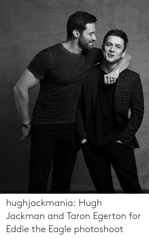 Tumblr, Hugh Jackman, and Blog: hughjackmania:  Hugh Jackman and Taron Egerton for Eddie the Eagle photoshoot