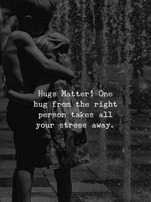 Stress, One, and All: Hugs Matter! One  hug from the right  person takes all  your stress away.
