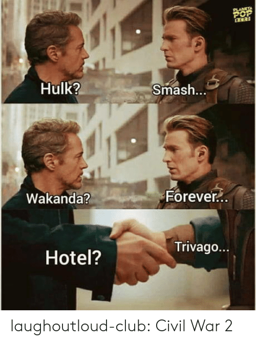 Civil War: Hulk?  Smash.  Eorever  Wakanda?  90  Trivago...  Hotel? laughoutloud-club:  Civil War 2