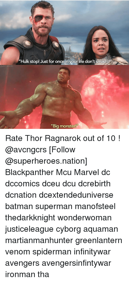"Batman, Life, and Memes: Hulk stop! Just for oncelin your life don't simashl  DAVCNGCRS  ""Bia monster!"" Rate Thor Ragnarok out of 10 ! @avcngcrs [Follow @superheroes.nation] Blackpanther Mcu Marvel dc dccomics dceu dcu dcrebirth dcnation dcextendeduniverse batman superman manofsteel thedarkknight wonderwoman justiceleague cyborg aquaman martianmanhunter greenlantern venom spiderman infinitywar avengers avengersinfintywar ironman tha"