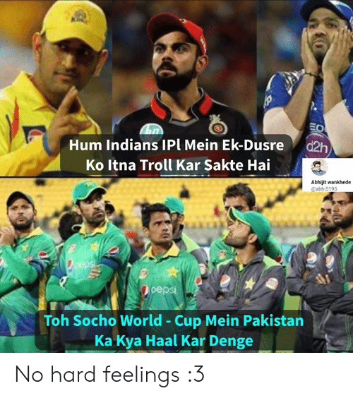 hum: Hum Indians IPl Mein Ek-Dusre d2h  Ko Itna Troll Kar Sakte Hai  Abhijit wankhede  @abhi5195  epsi  Toh Socho World - Cup Mein Pakistan  Ka Kya Haal Kar Denge No hard feelings :3