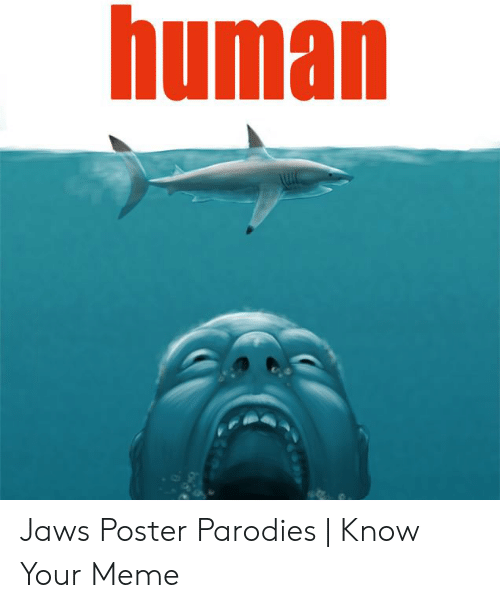 Jaws Poster: human Jaws Poster Parodies | Know Your Meme
