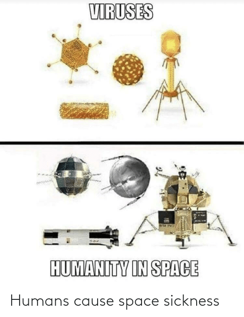 Sickness: Humans cause space sickness