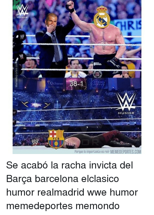 Barcelona, Memes, and World Wrestling Entertainment: HUMOR  Ochsner  F CB  88-1  HUMOR  Porque lo importante es reir MEMEDEPORTES.COM Se acabó la racha invicta del Barça barcelona elclasico humor realmadrid wwe humor memedeportes memondo