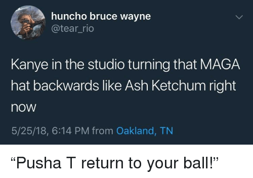 Ash, Blackpeopletwitter, and Funny: huncho bruce wayne  atear_rio  Kanye in the studio turning that MAGA  hat backwards like Ash Ketchum right  now  5/25/18, 6:14 PM from Oakland, TN