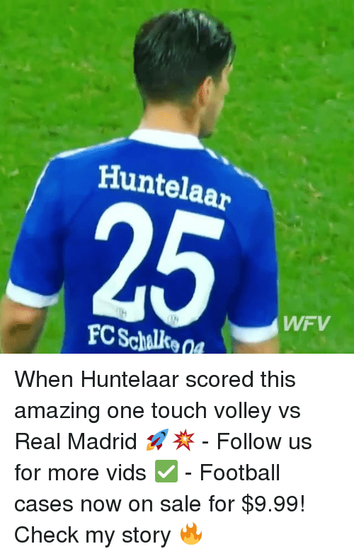 volley: Huntelaar  FC Schalke  WWF V When Huntelaar scored this amazing one touch volley vs Real Madrid 🚀💥 - Follow us for more vids ✅ - Football cases now on sale for $9.99! Check my story 🔥