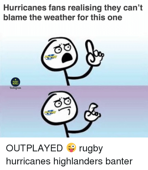 Memes Instagram: Hurricanes fans realising they can't  blame the weather for this one  RUGBY  MEMES  Instagram OUTPLAYED 😜 rugby hurricanes highlanders banter