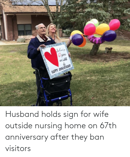 Nursing: Husband holds sign for wife outside nursing home on 67th anniversary after they ban visitors