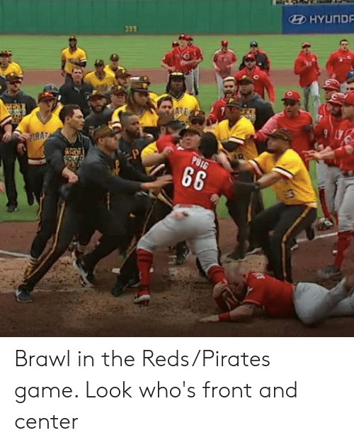 Mlb, Game, and Pirates: HYUND  339 Brawl in the Reds/Pirates game. Look who's front and center