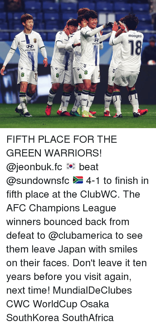 Bounc: HYUNDAI  InDA  JELa  HYUITOR  mooyeDM FIFTH PLACE FOR THE GREEN WARRIORS! @jeonbuk.fc 🇰🇷 beat @sundownsfc 🇿🇦 4-1 to finish in fifth place at the ClubWC. The AFC Champions League winners bounced back from defeat to @clubamerica to see them leave Japan with smiles on their faces. Don't leave it ten years before you visit again, next time! MundialDeClubes CWC WorldCup Osaka SouthKorea SouthAfrica