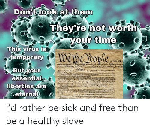 Rather Be: I'd rather be sick and free than be a healthy slave