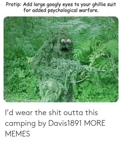 wear: I'd wear the shit outta this camping by Davis1891 MORE MEMES