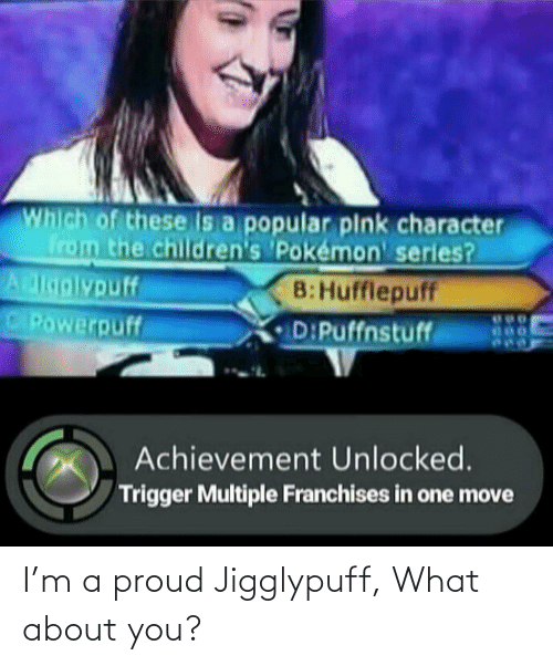 About You: I'm a proud Jigglypuff, What about you?