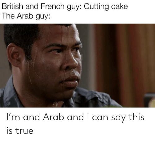 Arab: I'm and Arab and I can say this is true