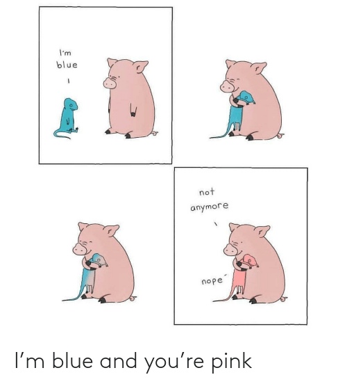 And You: I'm blue and you're pink