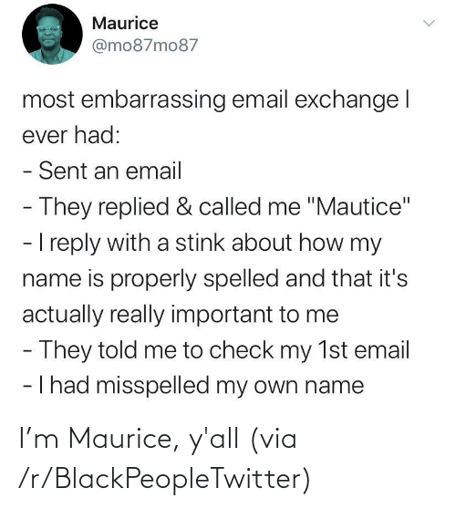 M: I'm Maurice, y'all (via /r/BlackPeopleTwitter)