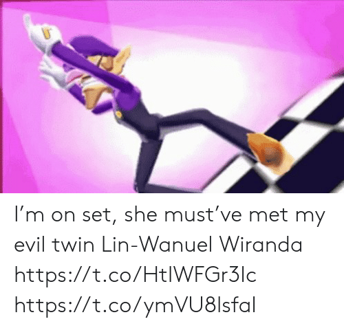 Memes, Evil, and 🤖: I'm on set, she must've met my evil twin  Lin-Wanuel Wiranda https://t.co/HtIWFGr3Ic https://t.co/ymVU8lsfaI