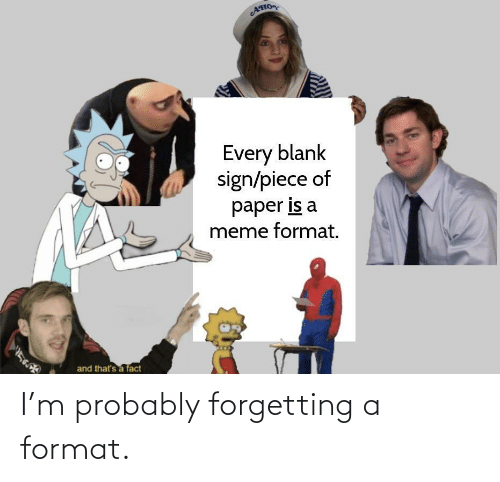 format: I'm probably forgetting a format.