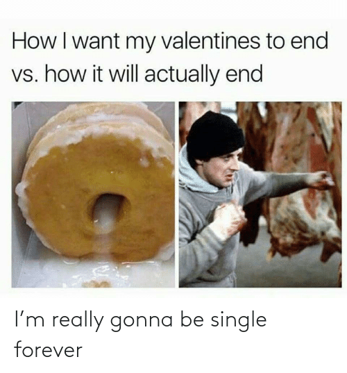 really: I'm really gonna be single forever