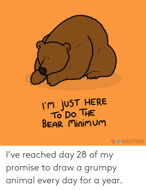 Reached: I've reached day 28 of my promise to draw a grumpy animal every day for a year.